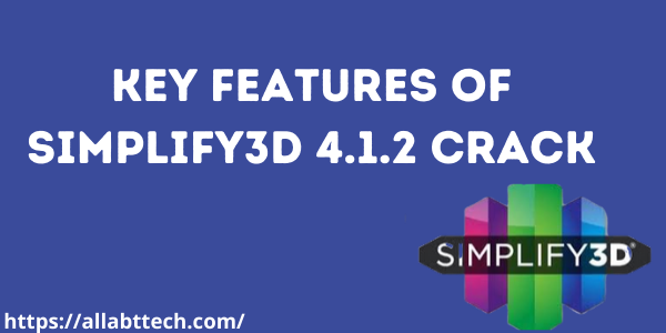 Key Features Of Simplify3D 4.1.2 Crack